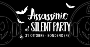 Assassinio al Silent Party - Halloween Edition @ Bondeno | Bondeno | Emilia-Romagna | Italia
